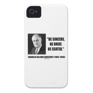 Be Sincere, Be Brief, Be Seated F.D. Roosevelt iPhone 4 Cases
