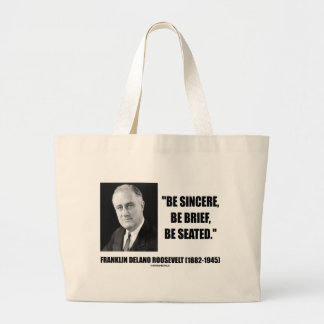 Be Sincere, Be Brief, Be Seated F.D. Roosevelt Jumbo Tote Bag