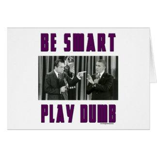 Be Smart - Play Dumb Card