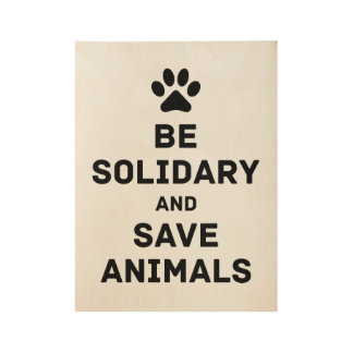 Be solidary and save animals wood poster
