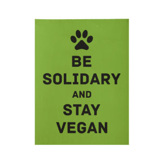 Be solidary and stay vegan wood poster