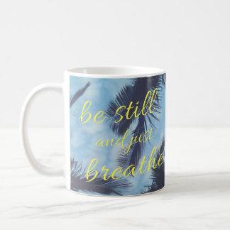 Be Still and Just Breathe Coffee Mug
