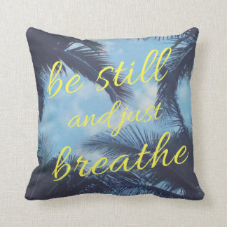 Be Still and Just Breathe Cushion
