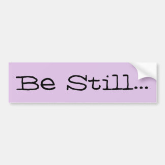 Be Still... bumper sticker
