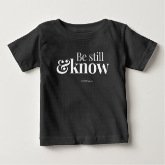 Be Still & Know Baby T-Shirt