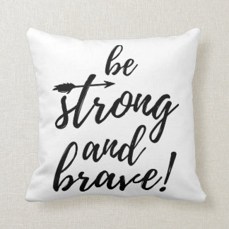 Be Strong and Brave Pillow