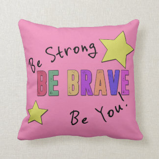 """Be Strong, Be Brave, Be You Throw Pillow 16"""" x 16"""""""