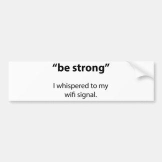 Be Strong Bumper Sticker