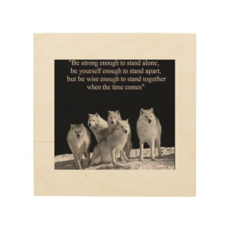 Be Strong enough to stand alone...wolves Wood Print