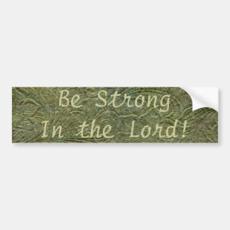 Be Strong In the Lord ~ Bumper Sticker