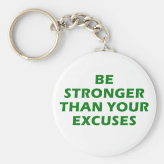 Be Stronger Than Your Excuses Basic Round Button Key Ring