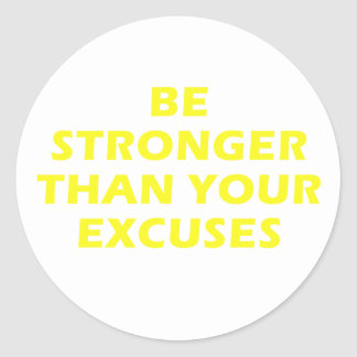 Be Stronger Than Your Excuses Classic Round Sticker
