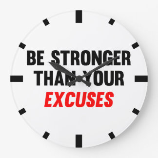 Be Stronger Than Your Excuses Large Clock