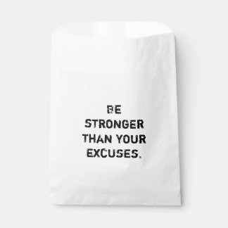 Be stronger than your excuses.  Motivational Quote Favour Bags