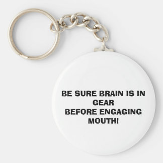 BE SURE BRAIN IS IN GEAR BEFORE ENGAGING MOUTH! KEY RING