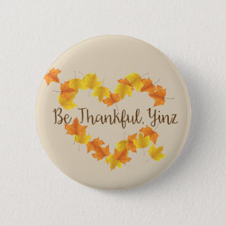Be Thankful Yinz 6 Cm Round Badge