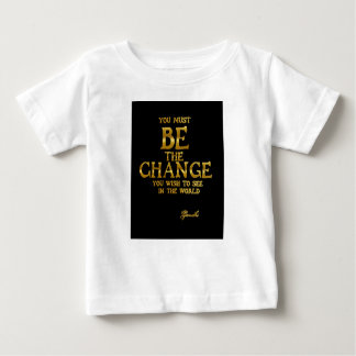 Be The Change - Gandhi Inspirational Action Quote Baby T-Shirt
