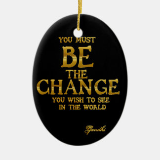 Be The Change - Gandhi Inspirational Action Quote Ceramic Ornament