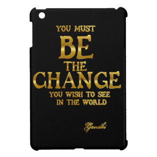 Be The Change - Gandhi Inspirational Action Quote iPad Mini Covers