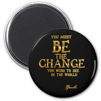 Be The Change - Gandhi Inspirational Action Quote Magnet