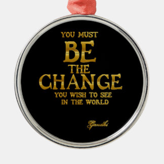 Be The Change - Gandhi Inspirational Action Quote Metal Ornament
