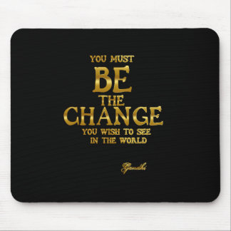 Be The Change - Gandhi Inspirational Action Quote Mouse Pad