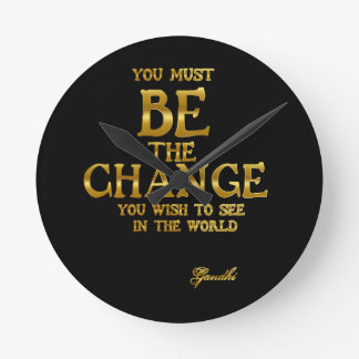 Be The Change - Gandhi Inspirational Action Quote Round Clock