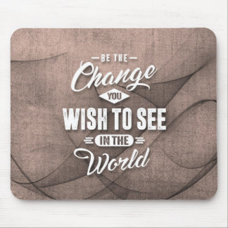 Be the Change - Inspiration Quote. Mouse Pad