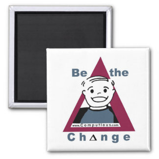 """BE THE CHANGE""  Magnet"