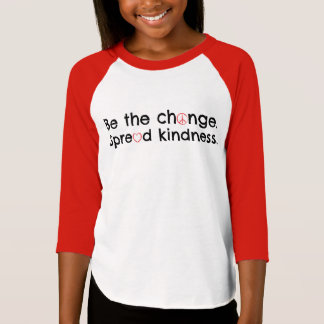 Be the change.  Spread kindness. T-Shirt