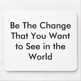 Be The Change That You Want to See in the World Mouse Pads