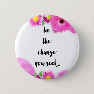Be the change you seek 6 cm round badge