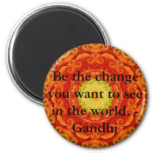 Be the change you want to see in the world. Gandi Fridge Magnet