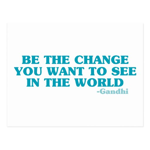 Be the Change You Want to See in the World Postcard