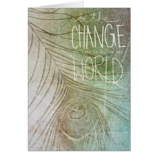 Be The Change You Wish To See Greeting Card