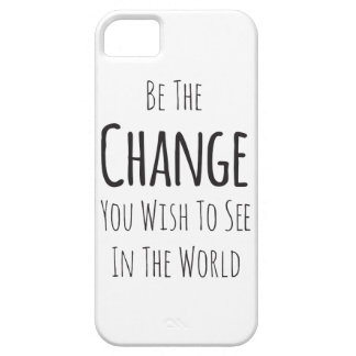 Be The Change You Wish To See in The World iPhone 5 Cases