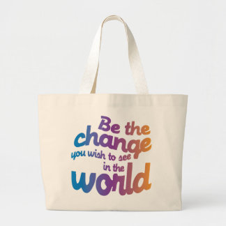 Be The Change You Wish To See IN the World Large Tote Bag