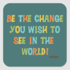 Be The Change You Wish To See Square Sticker