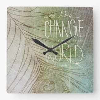 Be The Change You Wish To See Square Wall Clock