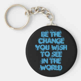 Be The ChangeYou Wish To SeeIn The World Basic Round Button Key Ring