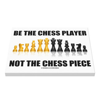 Be The Chess Player Not The Chess Piece Geek Humor Canvas Print