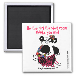 'BE THE GIRL THE CHAT ROOM THINKS YOU ARE' Magnet