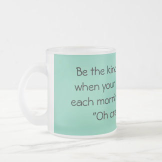 Be the kind of woman ... frosted glass coffee mug