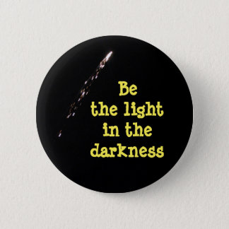 Be the light in the darkness 6 cm round badge