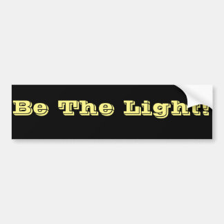 Be The Light - Religious Affirmation Bumper Sticker