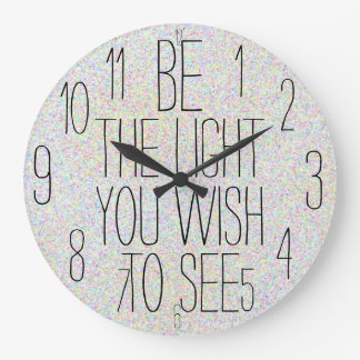 BE THE LIGHT YOU WISH TO SEE Unique Design Large Clock
