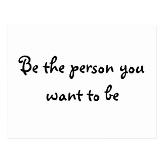 Be the person you want to be-postcard postcard