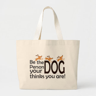 Be the Person Your Dog Thinks You Are Canvas Bag