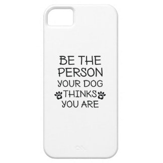 Be The Person Your Dog Thinks You Are Barely There iPhone 5 Case