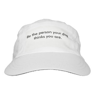Be the person your dog thinks you are Hat
